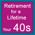Retirement for a Lifetime: Your 40s